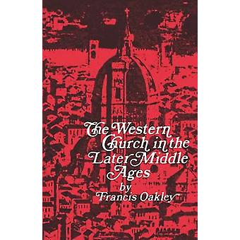 The Western Church in the Later Middle Ages (1st New edition) by Fran