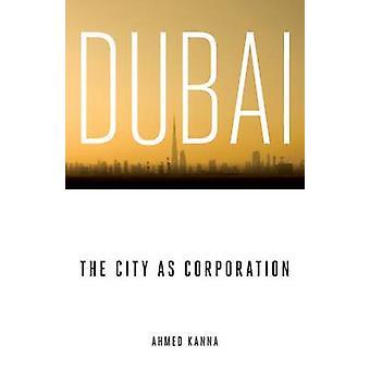 Dubai - la ville comme Corporation par Ahmed Kanna - livre 9780816656318