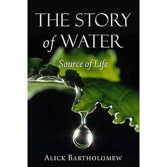 Die Geschichte der Wasser - Quelle des Lebens von Alick Bartholomew - 97808631573