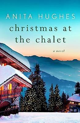 Christmas at the Chalet by Christmas at the Chalet - 9781250166678 Bo