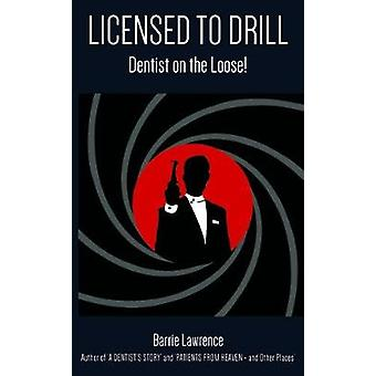 Licensed to Drill - Dentist on the Loose! by Barrie Lawrence - 9781786