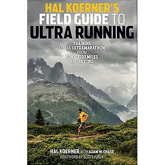 Hal Koerner's Field Guide to Ultrarunning - Training for an Ultramarat