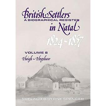 British Settlers in Natal 1824-1857 - A Biographical Register - Volume