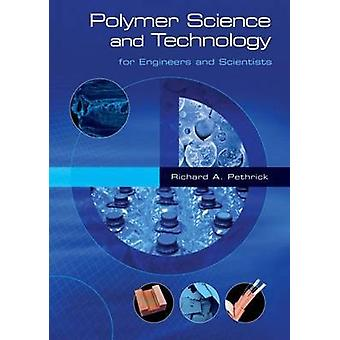 Polymer Science and Technology - for Engineers and Scientists by Richa