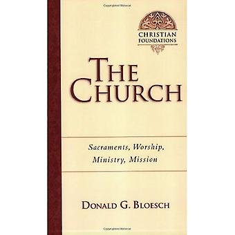 The Church: Sacraments, Worship, Ministry, Mission (Christian Foundations)
