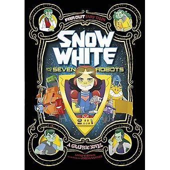 Snow White and the Seven Robots: A Graphic Novel (Far Out Fairy Tales)