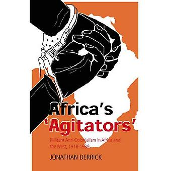 Africa's Agitators: Militant Anti-colonialism in Africa and the West, 1918-1939