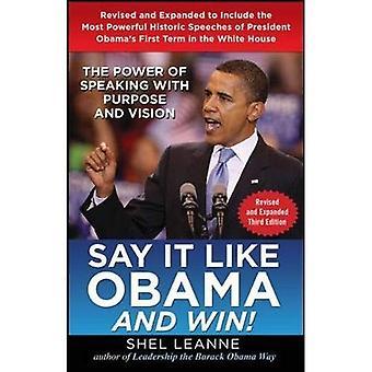 Dites-le comme Obama et gagnez!: le pouvoir de parler avec objectif et Vision, révisé et élargi la troisième édition