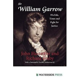 Sir William Garrow: His Life, Times and Fight for Justice
