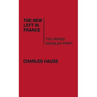 The New Left in France The Unified Socialist Party by Hauss & Charles
