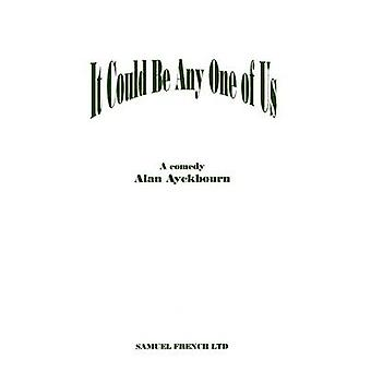 It Could Be Any One of Us by Ayckbourn & Alan