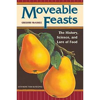 Moveable Feasts The History Science and Lore of Food by McNamee & Gregory