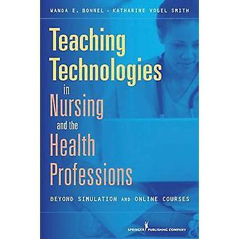 Undervisning teknik inom omvårdnad och hälso-och sjukvårdspersonal bortom simulering och Online kurser av Bonnel & Wanda E.