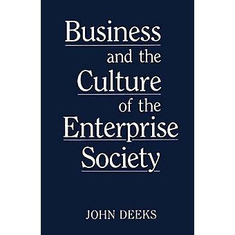 Business and the Culture of the Enterprise Society by Deeks & John