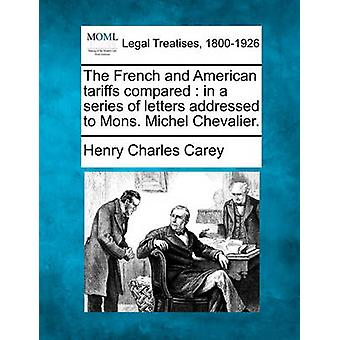 The French and American tariffs compared  in a series of letters addressed to Mons. Michel Chevalier. by Carey & Henry Charles