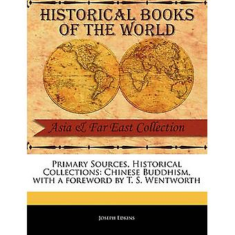 Primary Sources Historical Collections Chinese Buddhism with a foreword by T. S. Wentworth by Edkins & Joseph