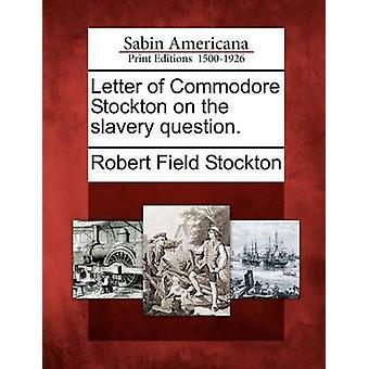Brev af Commodore Stockton på slaveri spørgsmål. af Stockton & Robert Field