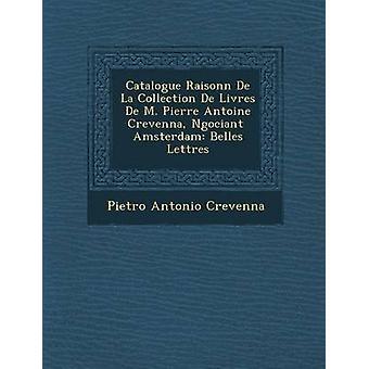 Katalogen Raisonn De La samling De Livres De M. Pierre Antoine Crevenna Ngociant Amsterdam Belles Lettres av Crevenna & Pietro Antonio