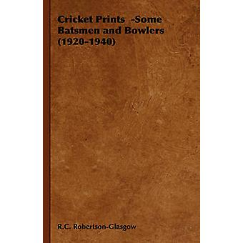 Cricket Prints Some Batsmen and Bowlers 19201940 by RobertsonGlasgow & R. C.