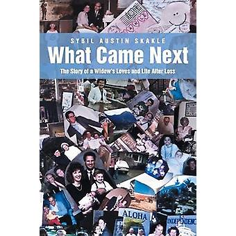 What Came Next The Story of a Widows Loves and Life After Loss by Skakle & Sybil Austin