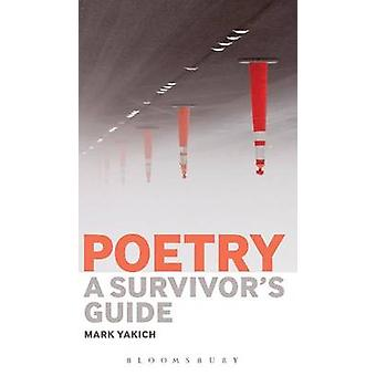 Poetry A Survivors Guide by Yakich & Mark