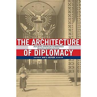The Architecture of Diplomacy Building Americas Embassies by Loeffler & Jane C.
