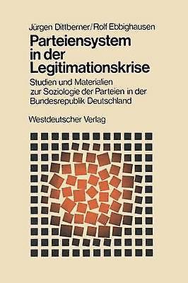 Parteiensystem in der Legitimationskrise  Studien und Materialien zur Soziologie der Parteien in der Bundesrepublik Deutschland by Dittberner & Jrgen