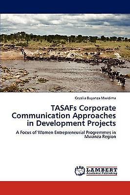 Tasafs Corporate Communication Approaches in DevelopHommest Projects by Mwidima & Cezalia Buyanza