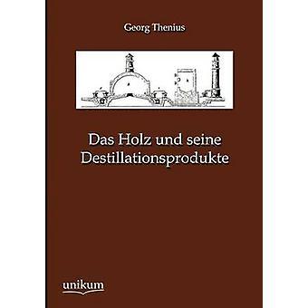 Das Holz und seine Destillationsprodukte par Thenius & Georg