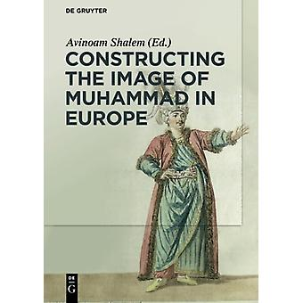 Constructing the Image of Muhammad in Europe by Michelina Di Cesare -