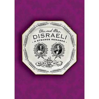 Mr. and Mrs. Disraeli - A Strange Romance by Daisy Hay - 9780374536008