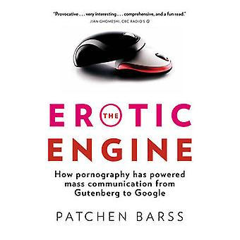 The Erotic Engine - How Pornography Has Powered Mass Communication - f
