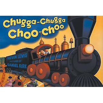 Chugga-Chugga Choo-Choo by Kevin Lewis - Daniel Kirk - Daniel Kirk -