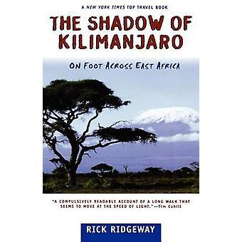 The Shadow of Kilimanjaro - On Foot across East Africa by Rick Ridgewa