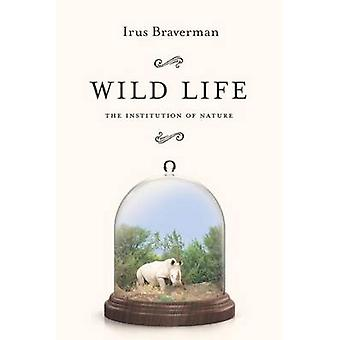 Wild Life - The Institution of Nature by Irus Braverman - 978080479568