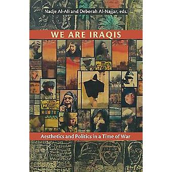 We are Iraqis - Aesthetics and Politics in a Time of War by Nadje Al-A
