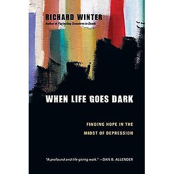 When Life Goes Dark - Finding Hope in the Midst of Depression by Richa