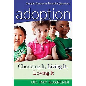 Adoption - Choosing it - Living it - Loving it by Raymond Guarendi - 9