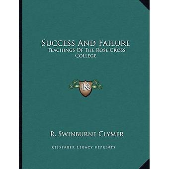 Success and Failure - Teachings of the Rose Cross College by R Swinbur