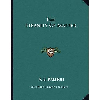 The Eternity of Matter by A S Raleigh - 9781163051092 Book