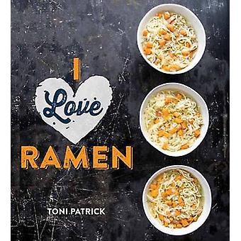 I Love Ramen by Toni Patrick - 9781423638070 Book