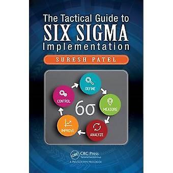 The Tactical Guide to Six Sigma Implementation by Suresh Patel - 9781
