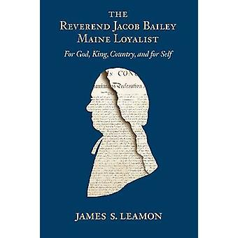 The Reverend Jacob Bailey - Maine Loyalist - For God - King - Country