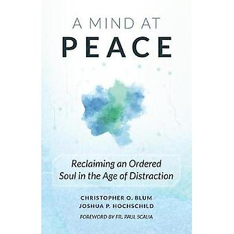 A Mind at Peace - Reclaiming an Ordered Soul in the Age of Disctractio