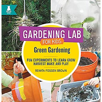 Green Gardening - Fun Experiments to Learn - Grow - Harvest - Make - a