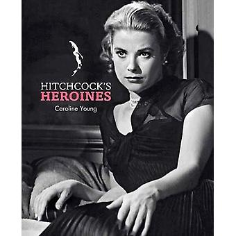 Hitchcock's Heroines by Caroline Young - 9781683830818 Book