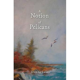 A Notion of Pelicans by Donna Salli - 9781682010358 Book