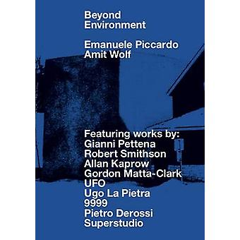 Beyond Environment by Emanuele Piccardo - Amit Wolf - 9781940291338 B