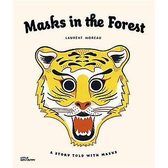 Masks in the Forest - A Story Told with Masks by Laurent Moreau - 9783