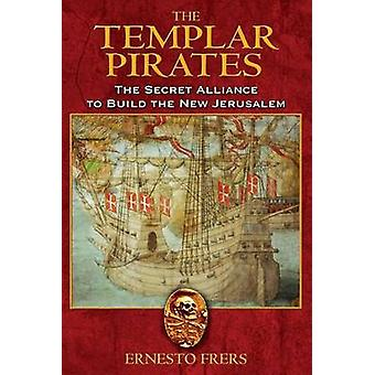 The Templar Pirates - The Secret Alliance to Build the New Jerusalem b